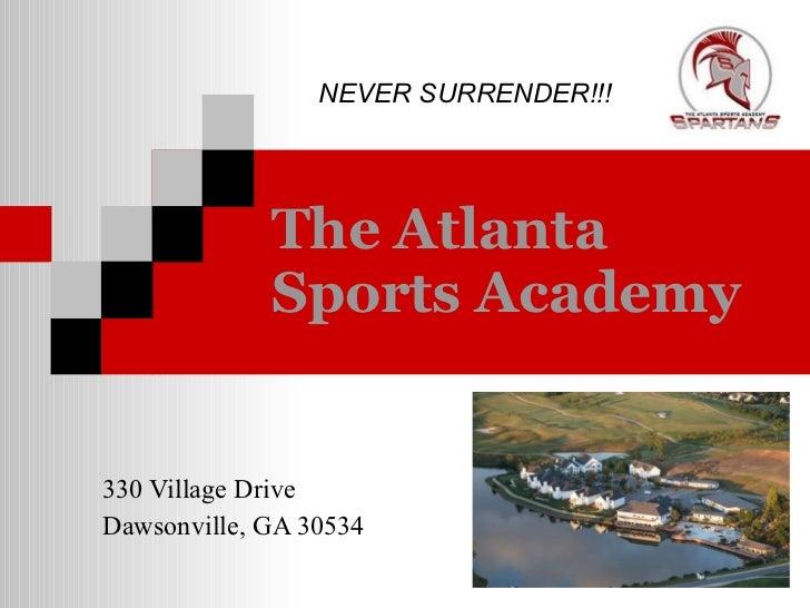 The Atlanta Sports Academy   330 Village Drive Dawsonville, GA 30534 NEVER SURRENDER!!!