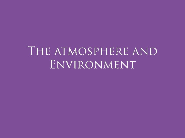 The atmosphere and Environment<br />