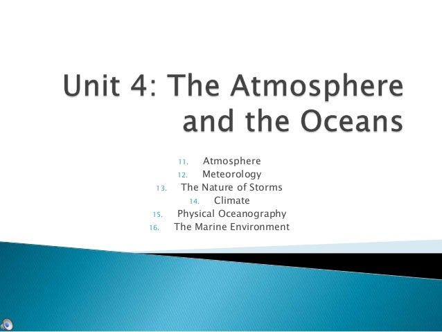 11.      Atmosphere         12.     Meteorology  13.     The Nature of Storms             14.   Climate15.      Physical O...