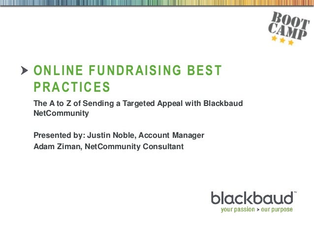 02/09/2013 ONLINE FUNDRAISING BEST PRACTICES The A to Z of Sending a Targeted Appeal with Blackbaud NetCommunity Presented...