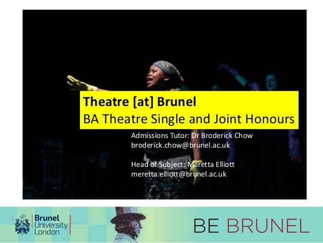 Theatre [at] Brunel  BA Theatre Single and Joint Honours  Admissions Tutor: Dr Broderick Chow  broderick.chow@brunel.ac.uk...