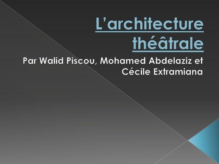 L'architecture théâtrale<br />Par Walid Piscou, Mohamed Abdelaziz et Cécile Extramiana<br />