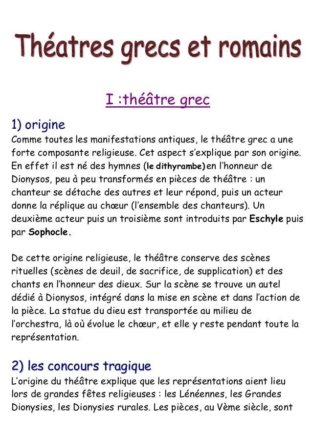 I :théâtre grec 1) origine Comme toutes les manifestations antiques, le théâtre grec a une forte composante religieuse. Ce...