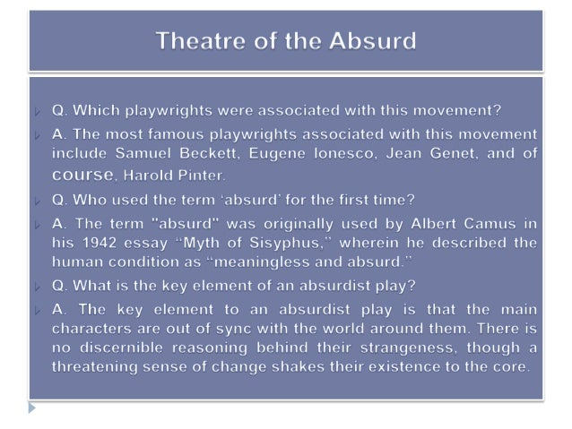 theatre of the absurd essay questions These are some of the reasons which prompt the critic to classify them under the  heading theater of the absurd — a title which comes not from a dictionary.