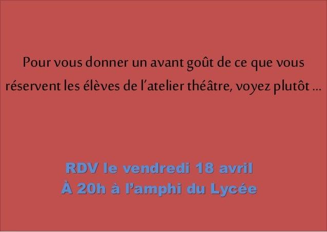 Pour vous donner un avantgoût de ce que vous réserventles élèves de l'atelier théâtre, voyez plutôt … RDV le vendredi 18 a...