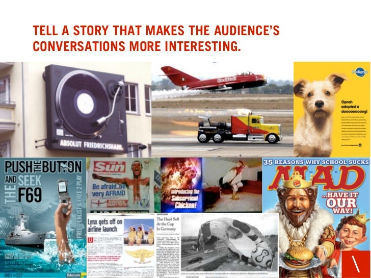 TELL A STORY THAT MAKES THE AUDIENCE'S CONVERSATIONS MORE INTERESTING.