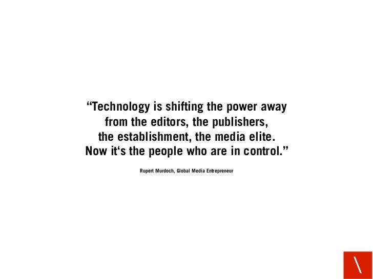 """""""Technology is shifting the power away     from the editors, the publishers,   the establishment, the media elite. Now it'..."""