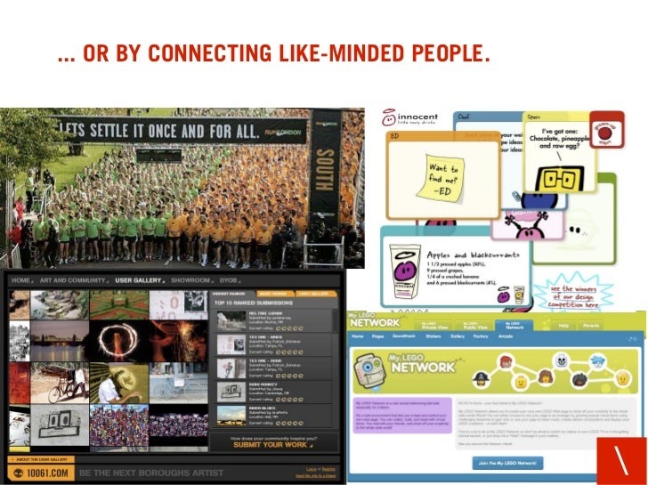 ... OR BY CONNECTING LIKE-MINDED PEOPLE.