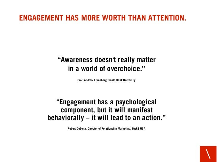 "ENGAGEMENT HAS MORE WORTH THAN ATTENTION.              ""Awareness doesn't really matter             in a world of overchoi..."