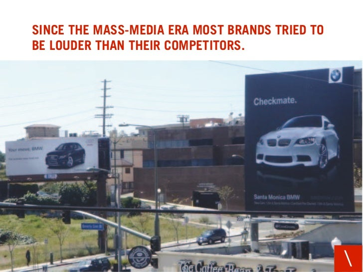 SINCE THE MASS-MEDIA ERA MOST BRANDS TRIED TO BE LOUDER THAN THEIR COMPETITORS.                                           ...