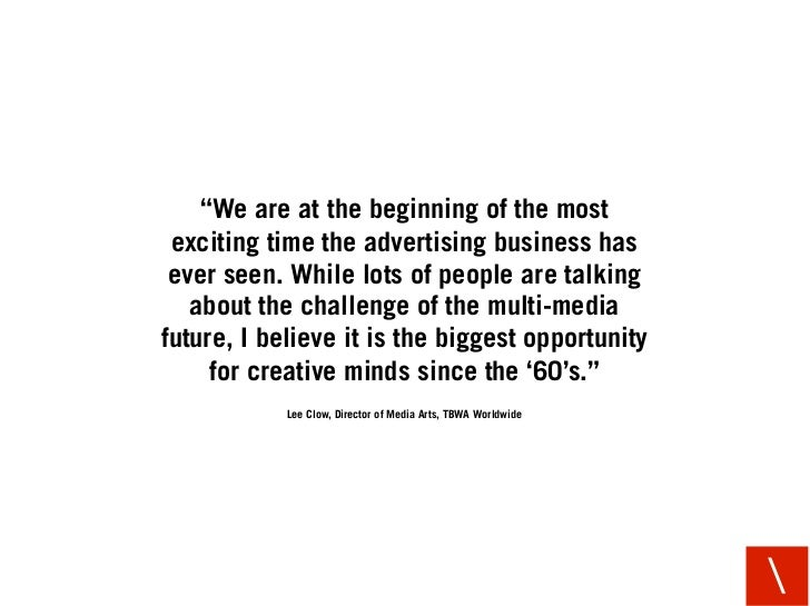 """""""We are at the beginning of the most  exciting time the advertising business has  ever seen. While lots of people are talk..."""