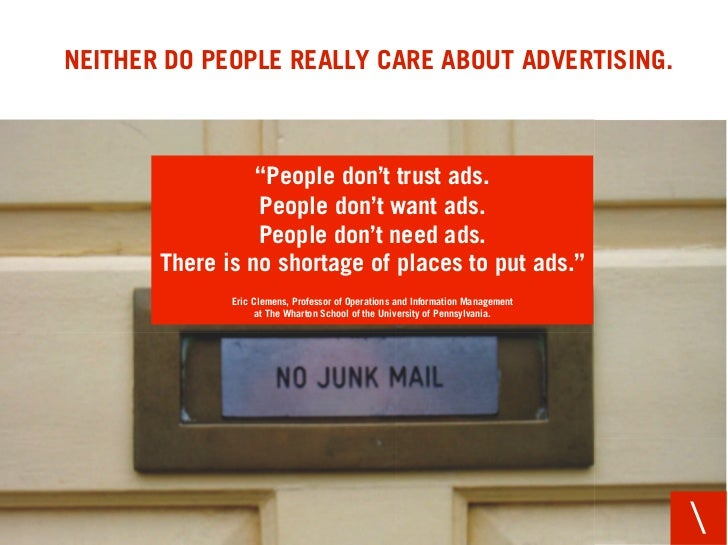"NEITHER DO PEOPLE REALLY CARE ABOUT ADVERTISING.                     ""People don't trust ads.                  People don'..."