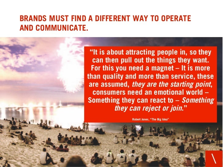 "BRANDS MUST FIND A DIFFERENT WAY TO OPERATE AND COMMUNICATE.                    ""It is about attracting people in, so they..."