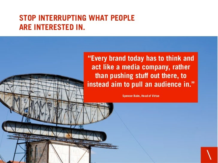 "STOP INTERRUPTING WHAT PEOPLE ARE INTERESTED IN.                    ""Every brand today has to think and                   ..."