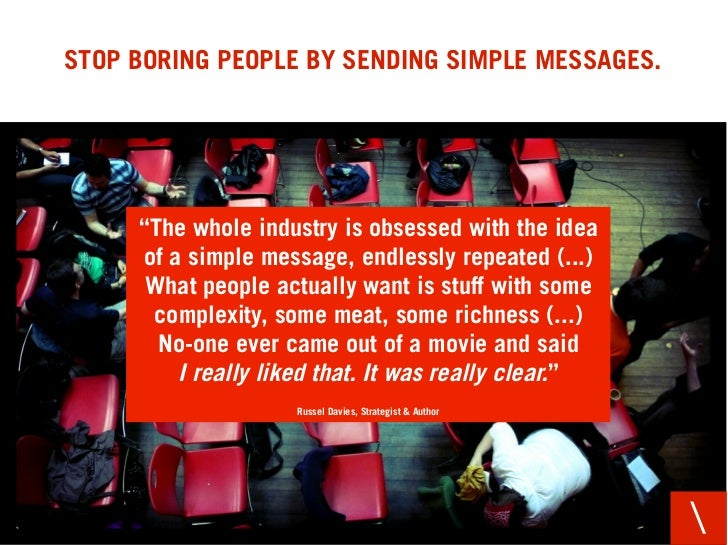 """STOP BORING PEOPLE BY SENDING SIMPLE MESSAGES.          """"The whole industry is obsessed with the idea      of a simple mes..."""