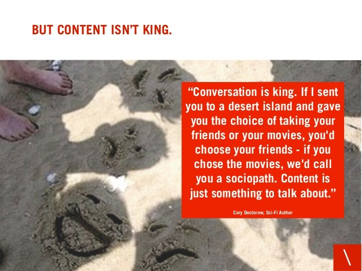 "BUT CONTENT ISN'T KING.                              ""Conversation is king. If I sent                           you to a d..."