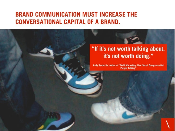 """BRAND COMMUNICATION MUST INCREASE THE CONVERSATIONAL CAPITAL OF A BRAND.                           """"If it's not worth talk..."""