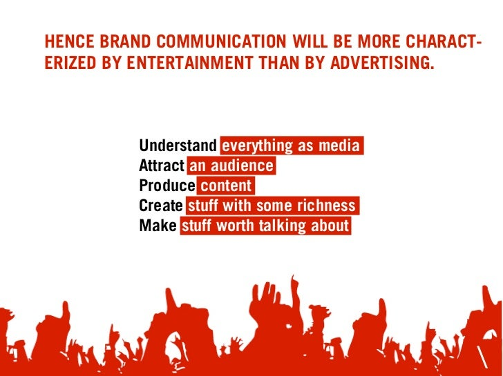 HENCE BRAND COMMUNICATION WILL BE MORE CHARACT- ERIZED BY ENTERTAINMENT THAN BY ADVERTISING.              Understand every...