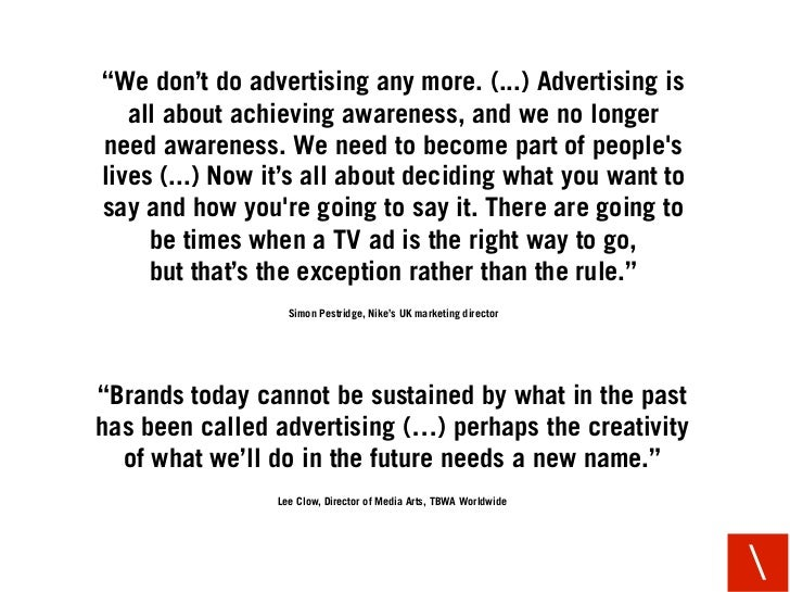 """""""We don't do advertising any more. (...) Advertising is    all about achieving awareness, and we no longer need awareness...."""