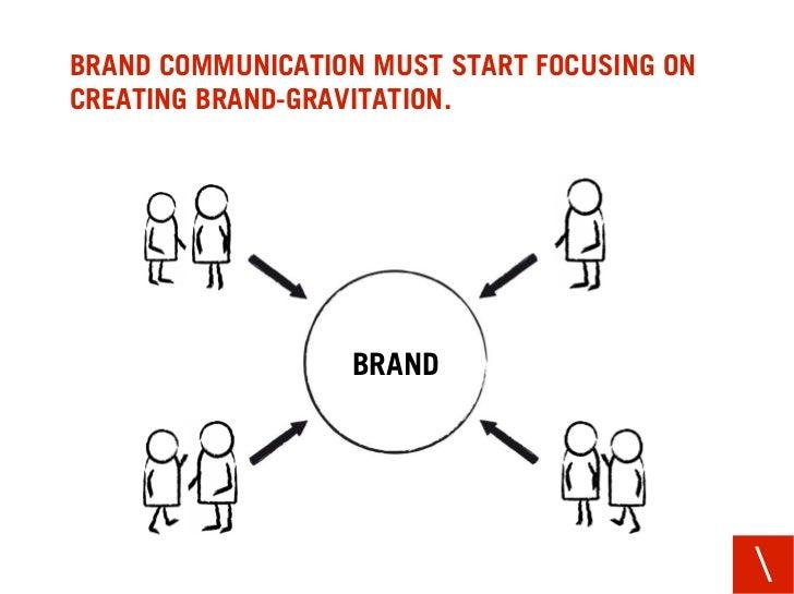 BRAND COMMUNICATION MUST START FOCUSING ON CREATING BRAND-GRAVITATION.                       BRAND                        ...