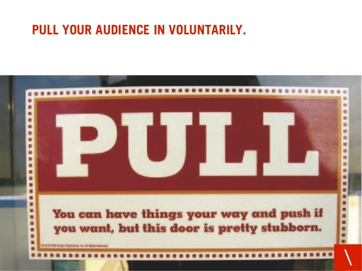 PULL YOUR AUDIENCE IN VOLUNTARILY.