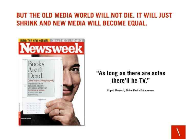 "BUT THE OLD MEDIA WORLD WILL NOT DIE. IT WILL JUST SHRINK AND NEW MEDIA WILL BECOME EQUAL.                              ""A..."