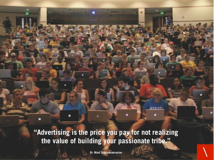 """""""Advertising is the price you pay for not realizing   the value of building your passionate tribe.""""                    Dr...."""