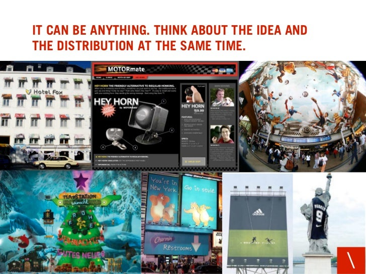 IT CAN BE ANYTHING. THINK ABOUT THE IDEA AND THE DISTRIBUTION AT THE SAME TIME.                                           ...