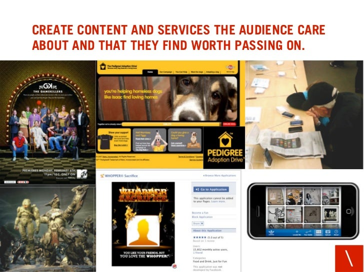 CREATE CONTENT AND SERVICES THE AUDIENCE CARE ABOUT AND THAT THEY FIND WORTH PASSING ON.                                  ...