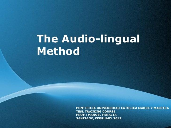 The Audio-lingual  Method PONTIFICIA UNIVERSIDAD CATOLICA MADRE Y MAESTRA TESL TRAINING COURSE PROF.: MANUEL PERALTA SANTI...