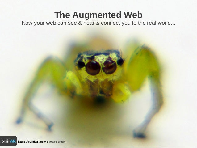 https://buildAR.com : image creditThe Augmented WebNow your web can see & hear & connect you to the real world...