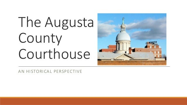 The Augusta County Courthouse AN HISTORICAL PERSPECTIVE