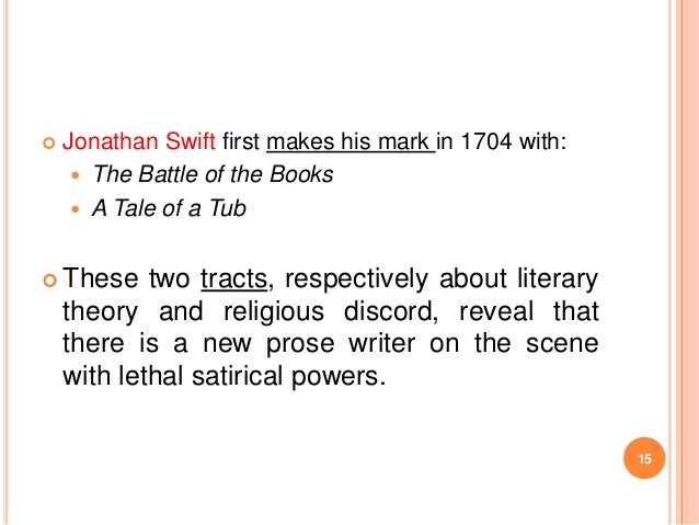   Jonathan Swift first makes his mark in 1704 with:  The Battle of the Books  A Tale of a Tub   These  two tracts, res...