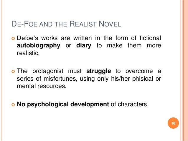 """DE-FOE AND THE REALIST NOVEL   Defoe""""s works are written in the form of fictional autobiography or diary to make them mor..."""