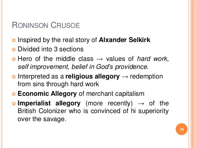 RONINSON CRUSOE Inspired by the real story of Alxander Selkirk  Divided into 3 sections  Hero of the middle class → valu...