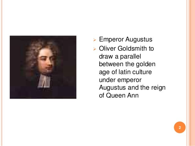    Emperor Augustus Oliver Goldsmith to draw a parallel between the golden age of latin culture under emperor Augustus a...