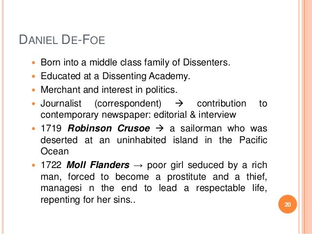 DANIEL DE-FOE         Born into a middle class family of Dissenters. Educated at a Dissenting Academy. Merchant and ...