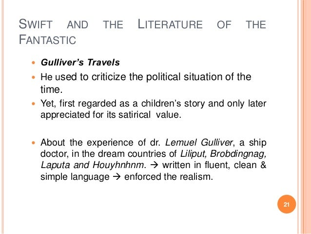 SWIFT AND FANTASTIC  THE  LITERATURE  OF  THE    Gulliver's Travels    He used to criticize the political situation of t...