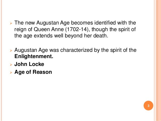   The new Augustan Age becomes identified with the reign of Queen Anne (1702-14), though the spirit of the age extends we...
