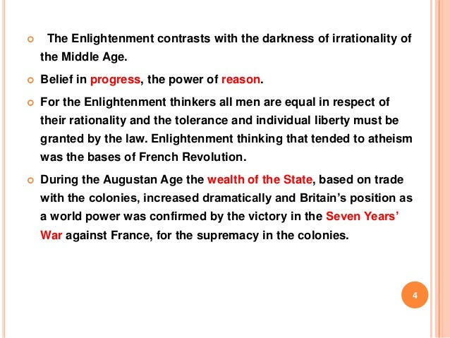   The Enlightenment contrasts with the darkness of irrationality of the Middle Age.    Belief in progress, the power of ...