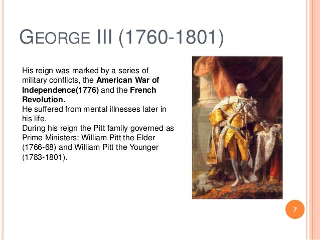 GEORGE III (1760-1801) His reign was marked by a series of military conflicts, the American War of Independence(1776) and ...