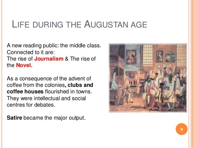 LIFE DURING THE AUGUSTAN AGE A new reading public: the middle class. Connected to it are: The rise of Journalism & The ris...