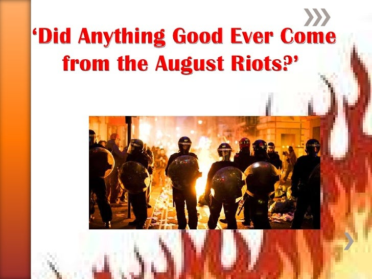 'Did Anything Good Ever Come from the August Riots?'<br />