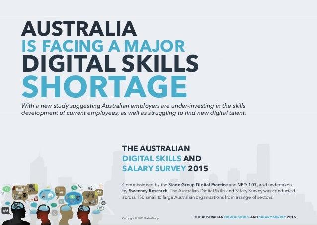 THE AUSTRALIAN DIGITAL SKILLS AND SALARY SURVEY 2015 AUSTRALIA IS FACING A MAJOR DIGITAL SKILLS SHORTAGEWith a new study s...
