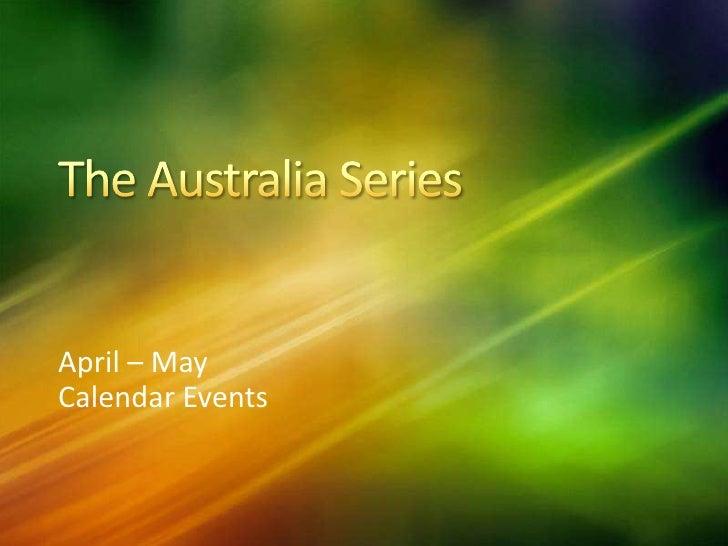 The Australia Series<br />April – May<br />Calendar Events<br />
