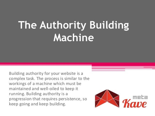The Authority Building Machine Building authority for your website is a complex task. The process is similar to the workin...