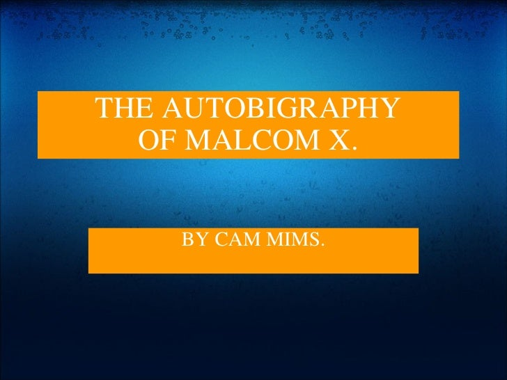 THE AUTOBIGRAPHY OF MALCOM X. BY CAM MIMS.