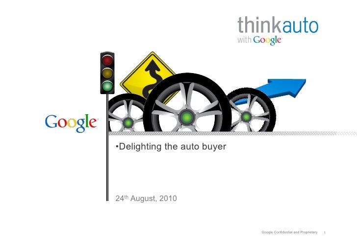 • Delighting the auto buyer     24th August, 2010                                  Google Confidential and Proprietary   1