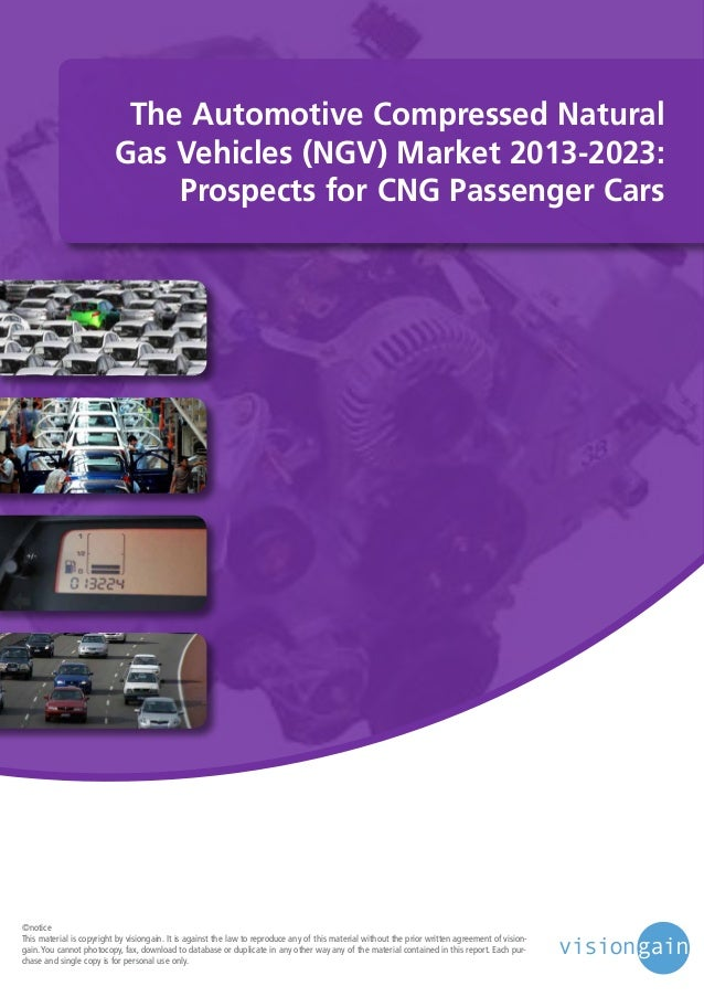 The Automotive Compressed Natural Gas Vehicles (NGV) Market 2013-2023: Prospects for CNG Passenger Cars  ©notice This mate...