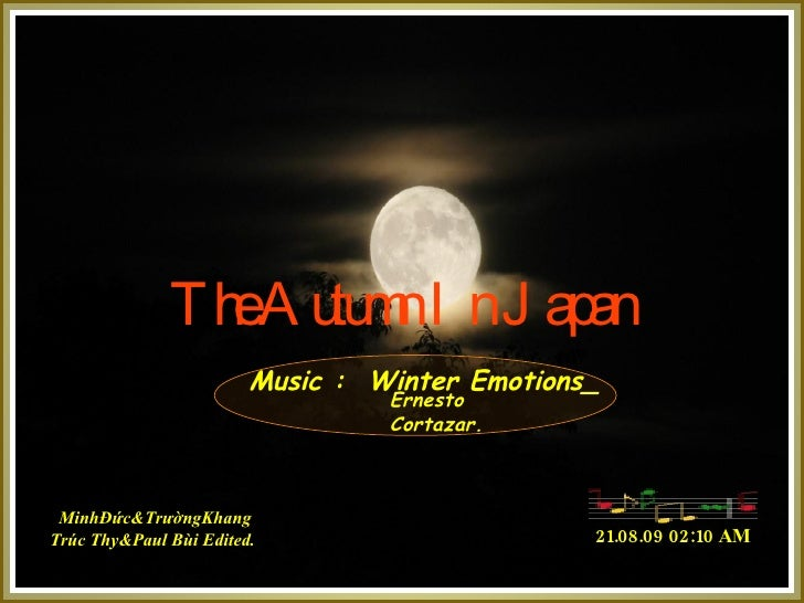 The Autumn In Japan Music :  Winter Emotions_ MinhĐức&Tr ườ ngKhang Trúc Thy&Paul Bùi Edited. 21.08.09   02:06 AM Ernesto ...